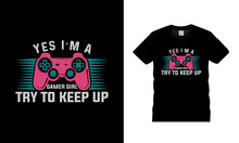 Yes I'm A Gamer Girl Try To Keep Up T Shirt Design, Gaming T Shirt, Typography, Vector, Eps 10, Apparel, Template, Vintage