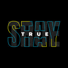 Stay True, Typography Graphic Design, For T-shirt Prints, Vector Illustration