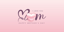 Happy Mother's Day Poster And Banner Template. Vector Illustration For Greeting Card, Women's Day, Shop, Invitation, Discount, Sale, Flyer, Decoration.