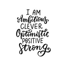 I Am Ambitious, Clever, Optimistic, Positive, Strong. Womans Mental Health Affirmation Quote. Hand Lettering, Psychology Depression Awareness. Handwritten Positive Self-care Inspirational Saying.