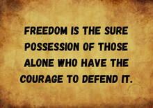 Canvas Background Freedom Is The Sure Possession Of Those Alone Who Have The Courage To Defend It.(Freedom Quotes)