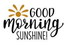 Good Morning Sunshine Hand Drawn Lettering Logo Icon In Trendy Golden Black Colors. Vector Phrases Elements For Kitchen, Postcards, Banners, Posters, Mug, Scrapbooking, Pillow Case And Other Design.