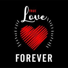 True Love Forever. Letters In White And Red Colors, A Beautiful Red Radiant Heart, On A Black Background. Draw And Text, Sublimation Design And Vector T-shirt Fashion Design.