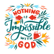 Hand Lettering Wth Bible Verse Nothing Is Impossible With God And Flowers