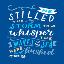 Hand Lettering Wth Bible Verse He Stilled The Storm To A Whisper.