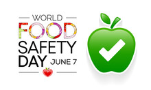 World Food Safety Day (WFSD) Celebrated On 7 June Every Year, Aims To Draw Attention And Inspire Action To Help Prevent, Detect And Manage Foodborne Risks. Vector Illustration.