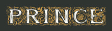 The Word PRINCE. Luxury Lettering In Ornate Initial Letters On Black Background In Vintage Style. Golden Royal Inscription For Print On T-shirt, Pillows, Mugs, Invitations, Labels, Logos, Cards