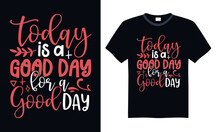 Today Is A Good Day For A Good Day - Funny T Shirts Design, Hand Drawn Lettering Phrase, Calligraphy T Shirt Design, Svg Files For Cutting Cricut And Silhouette, Card, Flyer, EPS 10