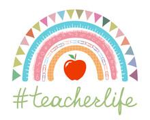 Teacher Rainbow School Banner In Boho Style. Teacher Life Lettering With Red Apple On White. Teacher Appreciation Day Vibes Vector Concept. Hashtag Teacherlife Isolated