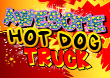 Awesome Hot Dog Truck - Comic Book Style Text. Street Food Business Related Words, Quote On Colorful Background. Poster, Banner, Template. Cartoon Vector Illustration.