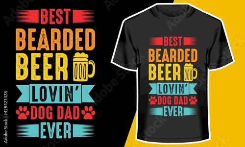 Fotografia, Obraz Best Bearded Beer Loving Dog Dad ever, Beer t shirt design, Bearded Dad , Beer A