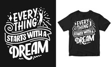 Everything Starts With A Dream Typography Motivational Quote Vector T-shirt Design.