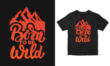Born To Be Wild T-shirt And Poster Design, Vector Illustration, Adventure