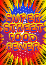 Super Street Food Fever - Comic Book Style Text. Street Food Fun, Event Related Words, Quote On Colorful Background. Poster, Banner, Template. Cartoon Vector Illustration.