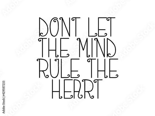 Dont let the mind rule the heart motivational quote, inspirational quote about wisdom, teamwork, student, time, growth, nature, business, leadership, possibility, concentration
