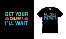 Get Your Camera I'll Wait Typography T Shirt Design, Vector, Apparel, Template, Eps 10