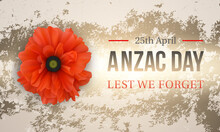Aznaс Day - Lest We Forget. 25th Of April. National Holiday Of Australia And New Zealand. Tribute And Honor To Veterans. Vintage Greeting Card With Red Poppy On Grunge Background