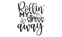 Rollin' My Stress Away - Reading T Shirts Design, Hand Drawn Lettering Phrase, Calligraphy T Shirt Design, Isolated On White Background, Svg Files For Cutting Cricut And Silhouette