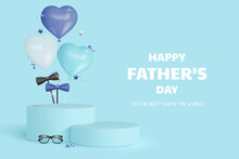 Happy Fathers Day Display Podium With Glasses, Bow Tie And Heart Balloons. Blue Background With Greeting Text. Realistic Vector Illustration.