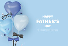 Happy Fathers Day Banner With Glasses, Bow Tie And Heart Balloons. Blue Background With Greeting Text. Realistic Vector Illustration.