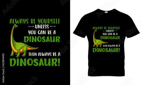 Fotografie, Obraz Always Be Yourself, Dinosaur T Shirt Design vector, T Shirt Design Concept,