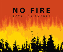 Eco Poster Concept With Flaming Forest And The Words No Fire, Save The Forest. Vector Illustration In Black And Orange Colors With Black Silhouettes Of Fir Trees On The Background Of Wildfire.