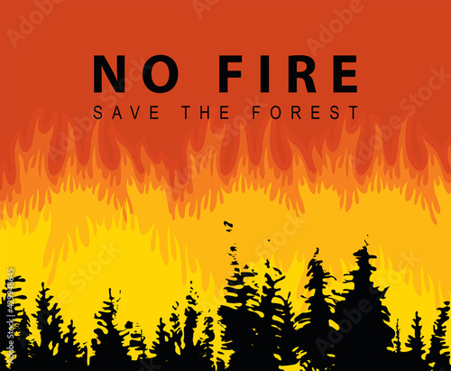 Fototapeta Eco poster concept with flaming forest and the words No fire, Save the Forest. Vector illustration in black and orange colors with black silhouettes of fir trees on the background of wildfire. obraz