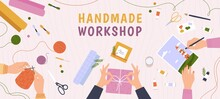 Creative Craft Workshop. Desk Top View With Hands Work On Handmade Hobby, Knitting, Diy Gifts And Painting. Art Crafts Class Vector Banner