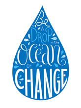 BE A DROP IN THE OCEAN OF CHANGE Vector Hand Lettering In Blue Drop Shape Isolated On White Background