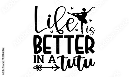 Fényképezés Life is better in a tutu - Ballet t shirts design, Hand drawn lettering phrase,