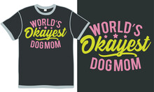 World's Okay-est Dog Mom, Funny Dog Lover Quotes, Best Mom Ever Shirt