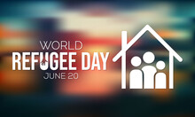 World Refugee Day Is Observed Every Year On June 20, They Are Person Who Has Been Forced To Leave Their Country In Order To Escape War, Persecution, Or Natural Disaster. Vector Illustration.