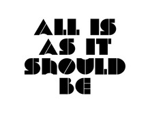 All Is As It Should Be Motivational Quote, Inspirational Quote About Workout, Believe, Meditation, Dream, Improvement, Leadership, Opportunity, Success, Jesus, Spirituality