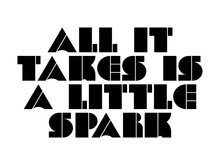 All It Takes Is A Little Spark Motivational Quote, Inspirational Quote About Determination, Strategy, Success, Christmas, Dream, Teamwork, Development, Attitude, Time, Leadership