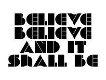 Believe Believe And It Shall Be Motivational Quote, Inspirational Quote About Happiness, Luck, Economy, Aim, Failure, Emotion, Winner, Pray, Believe, Study