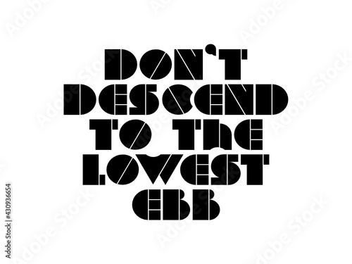 Dont descend to the lowest ebb motivational quote, inspirational quote about meditation, aim, business, bodybuilding, emotion, exercise, development, mood, teamwork, positivity
