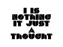 I Is Nothing It Just A Thought Motivational Quote, Inspirational Quote About Progress, Leadership, Challenge, Career, Fitness, Spirituality, Change, Passion, Failure, Future