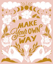 Make Your Own Way- Inspirational Hand Written Lettering Quote. Floral Decorative Elements, Magic Hands Keeping Flower, Mystic Celestial Style Poster. Feminist Women Phrase. Trendy Linocut Ornament.