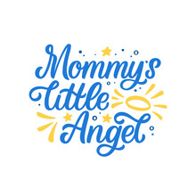 Hand Lettered Quote. The Inscription: Mommy's Little Angel.Perfect Design For Greeting Cards, Posters, T-shirts, Banners, Print Invitations.