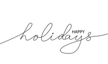 Happy Holidays Hand Drawn Lettering. Modern Vector Calligraphy. Happy Holydays Cute Phrase And Drawing. Ink Illustration Isolated Black Sketch On White. Hand Lettering Inscription For Modern Design.
