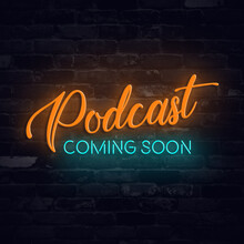 Podcast Coming Soon Text With Neon Lights Effect. Podcast Coming Soon Neon Sign For Podcasters To Grow Social Media Page