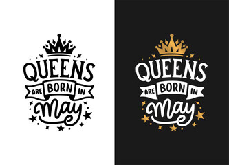 Queens are born in May hand drawn lettering. Birthday t-shirt design. Vector vintage illustration.