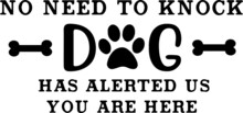 No Need To Knock Dog Has Alerted Us You Are Here Logo Inspirational Positive Quotes, Motivational, Typography, Lettering Design