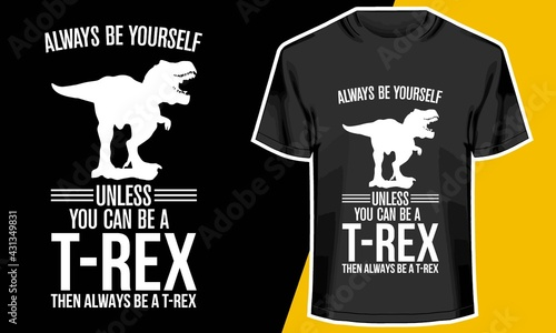 Obraz na plátně Always Be Yourself Unless You Can Be An t rex, trex t shirt designs,  be the bes