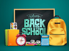 Back To School Vector Design. Welcome Back To School Text In Chalkboard Space With 3d Educational Supplies Like Bag, Calculator, Alarm Clock And Notebook In Green Background. Vector Illustration