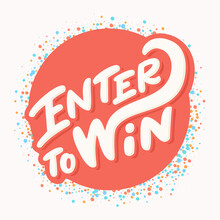 Enter To Win. Vector Handwritten Lettering.