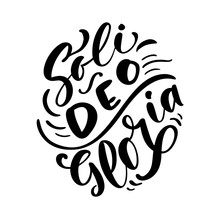 Christian Vector Calligraphy Lettering Text Soli Deo Gloria. One Of Five Points Of The Foundation Of Protestant Theology. Sola Scriptura, Sola Gratia, Solus Christus, Sola Fide, Soli Deo Gloria