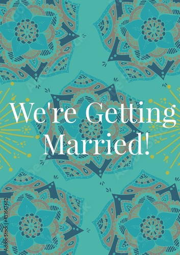 Composition of text we're getting married in white on text blue flower pattern background