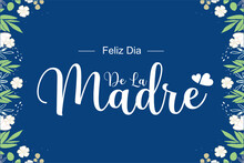 Feliz Dia De La Madre, Madre Day, Mother Day, Holiday Concept. Template For Background, Banner, Card, Poster, T-shirt With Text Inscription, Vector Eps.