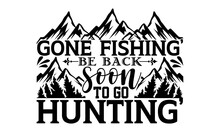 Gone Fishing' Be Back Soon To Go Hunting' - Hunting T Shirts Design, Hand Drawn Lettering Phrase, Calligraphy T Shirt Design, Isolated On White Background, Svg Files For Cutting Cricut And Silhouette,